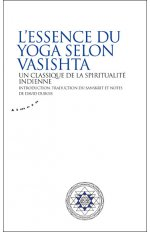 L'ESSENCE DU YOGA SELON VASISHTA