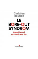 LE BORE-OUT SYNDROM- QUAND L'ENNUI AU TRAVAIL REND FOU