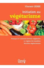 INITIATION AU VEGETARISME - POURQUOI ET COMMENT DEVENIR VEGETARIEN