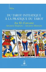 DU TAROT INITIATIQUE A LA PRATIQUE DU TAROT AU FIL D ARCANE NED