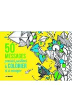 50 MESSAGES - PENSEES POSITIVES A COLORIER ET A ENVOYER