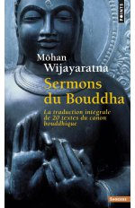 SERMONS DU BOUDDHA. LA TRADUCTION INTEGRALE DE 20 TEXTES DU CANON BOUDDHIQUE