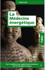 LA MEDECINE ENERGETIQUE - ABC - DE LA TRADITION AUX APPLICATIONS MODERNES DE L'ART DE GUERIR TAOISTE