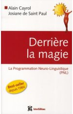 DERRIERE LA MAGIE - LA PROGRAMMATION NEURO-LINGUISTISQUE (PNL), 2E EDITION