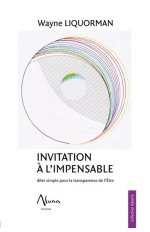 INVITATION A L'IMPENSABLE - ALLER SIMPLE POUR LA TRANSPARENCE DE L'ETRE