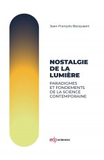 NOSTALGIE DE LA LUMIERE - PARADIGMES ET FONDEMENTS DE LA SCIENCE CONTEMPORAINE