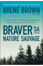 BRAVER SA NATURE SAUVAGE - LA QUETE D'UNE VERITABLE APPARTENANCE ET LE COURAGE DE SE TENIR DEBOUT