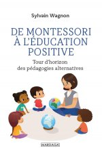 DE MONTESSORI A L'EDUCATION POSITIVE - TOUR D'HORIZON DES PEDAGOGIES ALTERNATIVES
