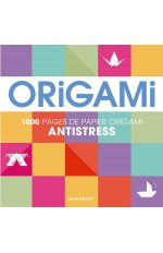 ORIGAMI ANTI-STRESS - 100 PAGES DE PAPIER ORIGAMI
