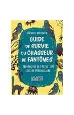 GUIDE DE SURVIE DU CHASSEUR DE FANTOMES - TECHNIQUES DE PROTECTION FACE AU PARANORMAL