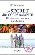LE SECRET D'UN CORPS EN SANTE - DEVELOPPER SA CONSCIENCE NUTRITIONNELLE