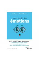 LA VIE SECRETE DES EMOTIONS - AGITE ? TENDU ? FATIGUE ? ENTHOUSIASTE ? COMPRENDRE LA SOURCE CACHEE D